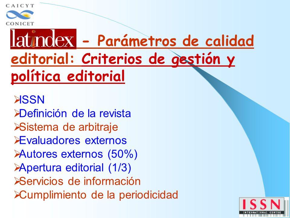 ISSN Definición de la revista Sistema de arbitraje Evaluadores externos Autores externos (50%) Apertura editorial (1/3) Servicios de información Cumplimiento de la periodicidad - Parámetros de calidad editorial: Criterios de gestión y política editorial