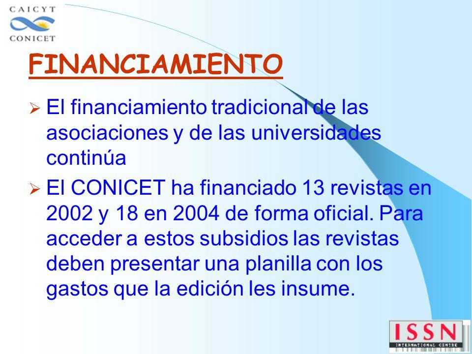FINANCIAMIENTO El financiamiento tradicional de las asociaciones y de las universidades continúa El CONICET ha financiado 13 revistas en 2002 y 18 en 2004 de forma oficial.