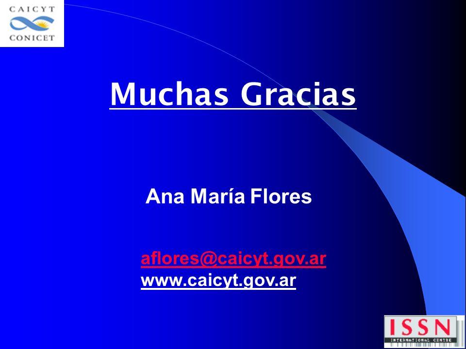 Muchas Gracias Ana María Flores aflores@caicyt.gov.ar www.caicyt.gov.ar