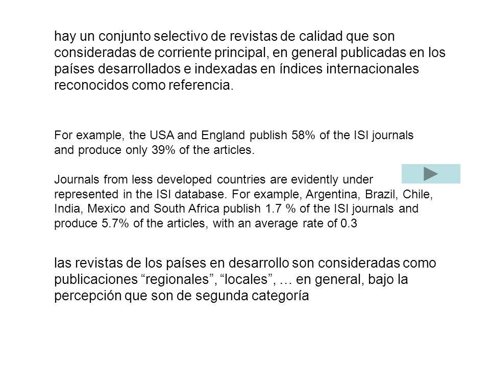 hay un conjunto selectivo de revistas de calidad que son consideradas de corriente principal, en general publicadas en los países desarrollados e indexadas en índices internacionales reconocidos como referencia.