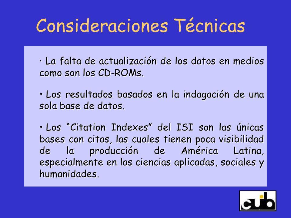 Consideraciones Técnicas · La falta de actualización de los datos en medios como son los CD-ROMs. Los resultados basados en la indagación de una sola