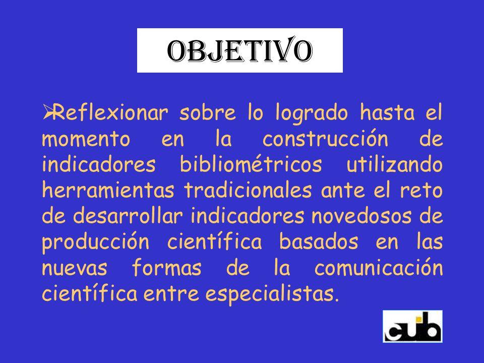 Objetivo Reflexionar sobre lo logrado hasta el momento en la construcción de indicadores bibliométricos utilizando herramientas tradicionales ante el
