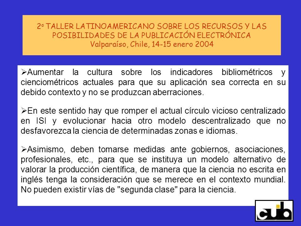 2 o TALLER LATINOAMERICANO SOBRE LOS RECURSOS Y LAS POSIBILIDADES DE LA PUBLICACIÓN ELECTRÓNICA Valparaíso, Chile, 14-15 enero 2004 Aumentar la cultur