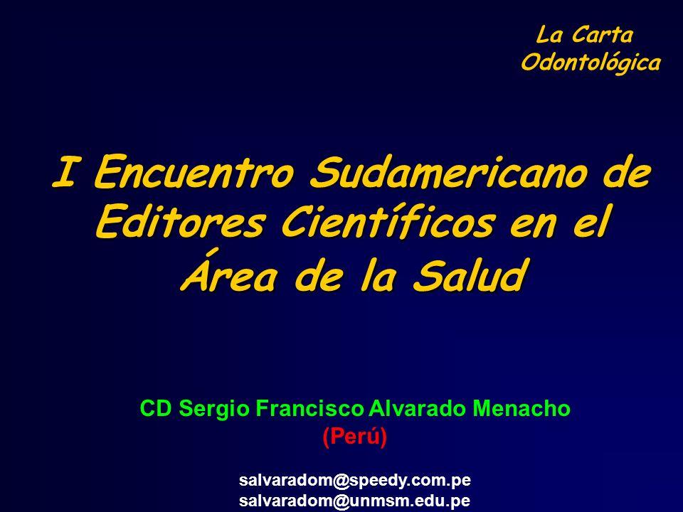 I Encuentro Sudamericano de Editores Científicos en el Área de la Salud CD Sergio Francisco Alvarado Menacho (Perú) salvaradom@speedy.com.pe salvarado