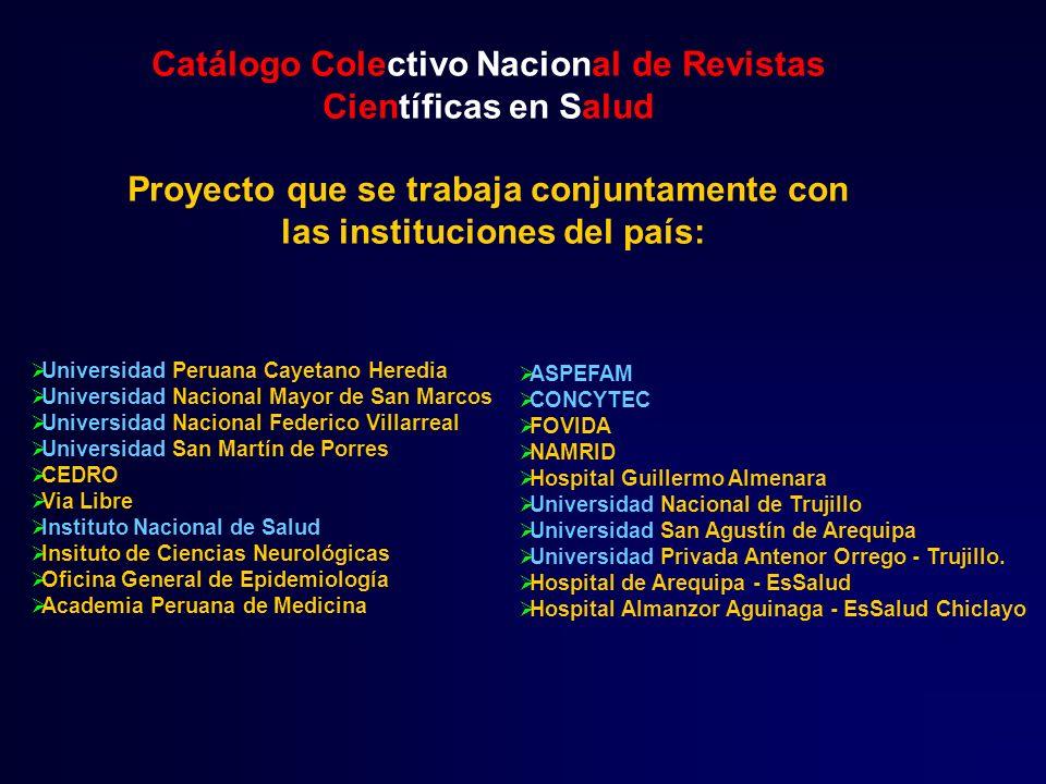Catálogo Colectivo Nacional de Revistas Científicas en Salud Proyecto que se trabaja conjuntamente con las instituciones del país: Universidad Peruana