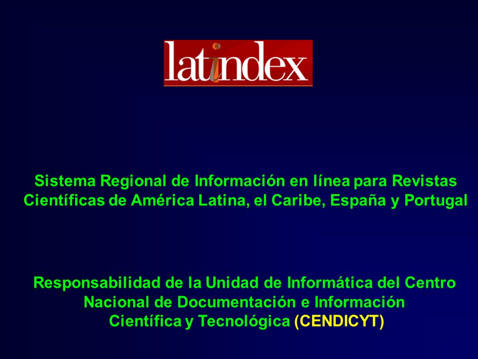 Sistema Regional de Información en línea para Revistas Científicas de América Latina, el Caribe, España y Portugal Responsabilidad de la Unidad de Inf
