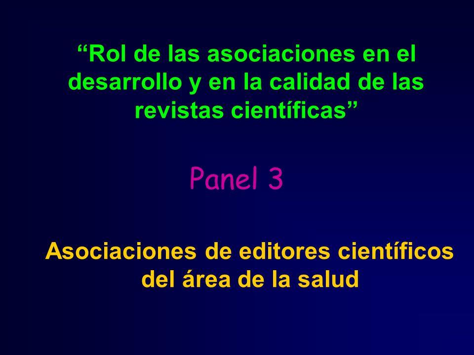 Panel 3 Rol de las asociaciones en el desarrollo y en la calidad de las revistas científicas Asociaciones de editores científicos del área de la salud