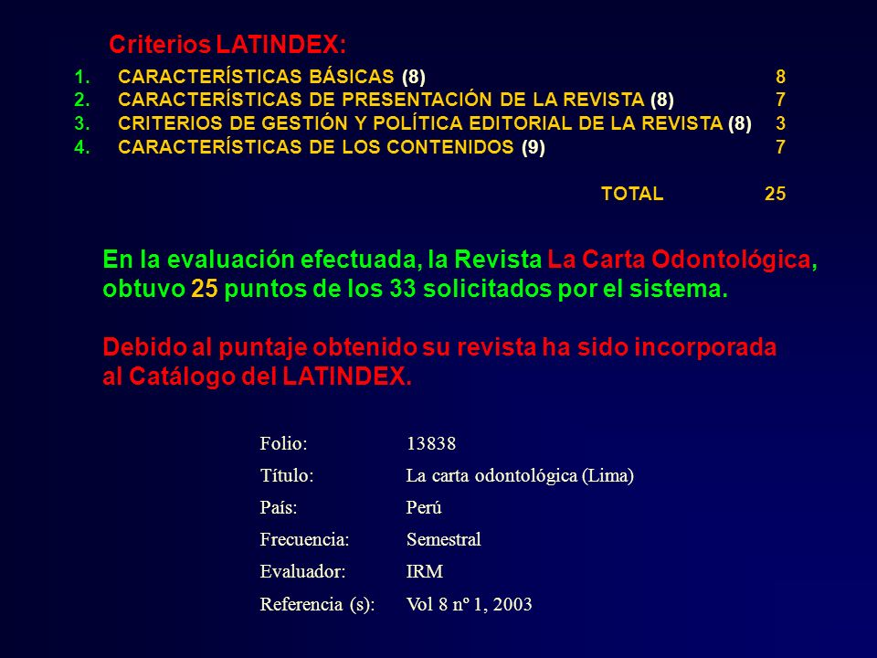 Folio:13838 Título:La carta odontológica (Lima) País:Perú Frecuencia:Semestral Evaluador:IRM Referencia (s):Vol 8 nº 1, 2003 1.CARACTERÍSTICAS BÁSICAS