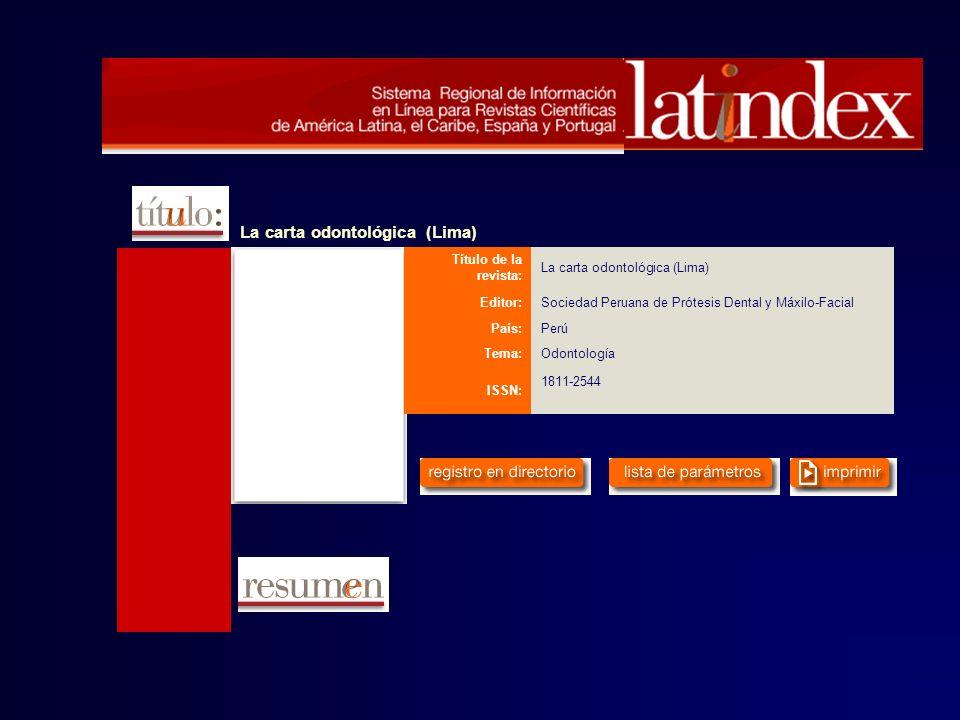 La carta odontológica (Lima) Título de la revista: La carta odontológica (Lima) Editor:Sociedad Peruana de Prótesis Dental y Máxilo-Facial País:Perú T