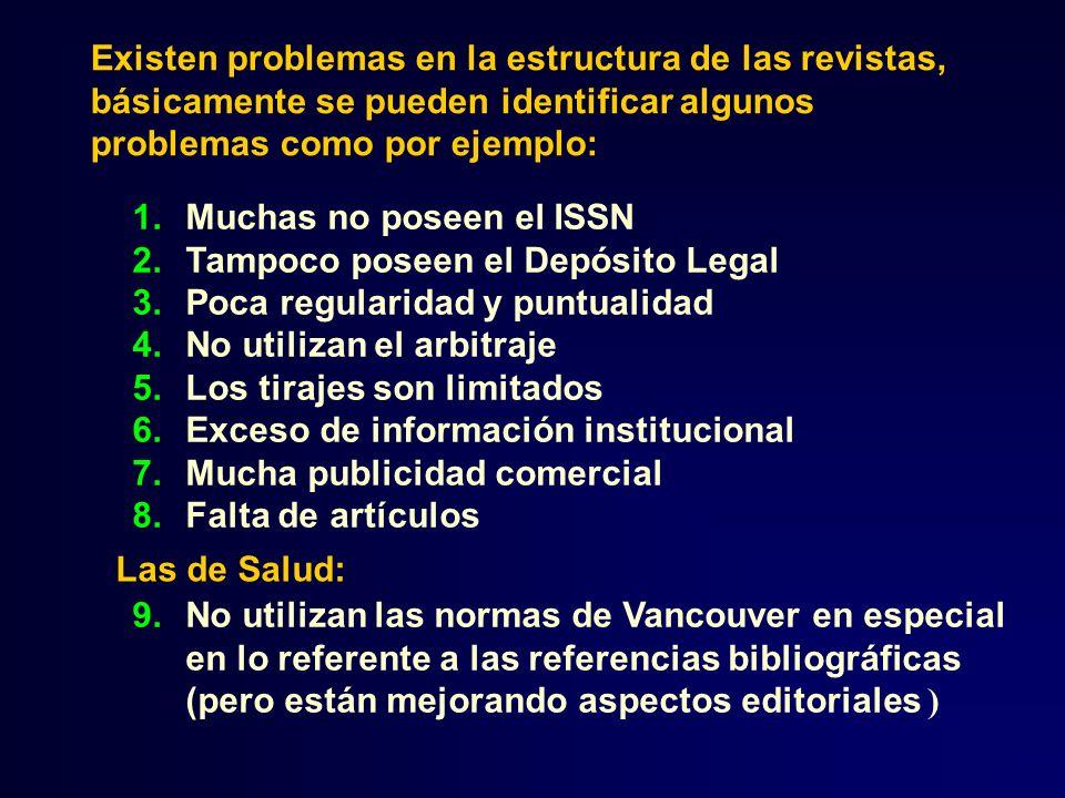 Existen problemas en la estructura de las revistas, básicamente se pueden identificar algunos problemas como por ejemplo: 1.Muchas no poseen el ISSN 2