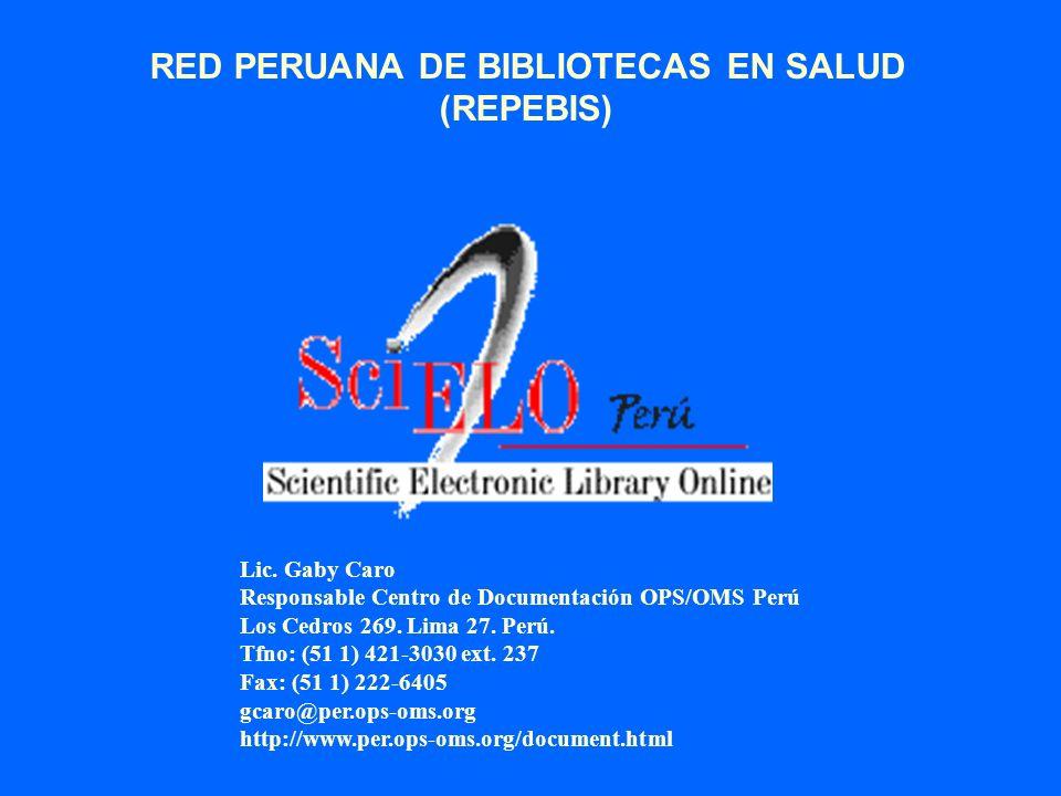 Lic. Gaby Caro Responsable Centro de Documentación OPS/OMS Perú Los Cedros 269. Lima 27. Perú. Tfno: (51 1) 421-3030 ext. 237 Fax: (51 1) 222-6405 gca