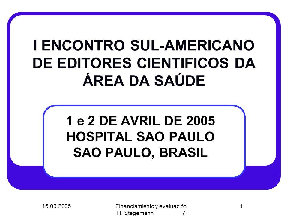16.03.2005Financiamiento y evaluación H. Stegemann 7 1 I ENCONTRO SUL-AMERICANO DE EDITORES CIENTIFICOS DA ÁREA DA SAÚDE 1 e 2 DE AVRIL DE 2005 HOSPIT