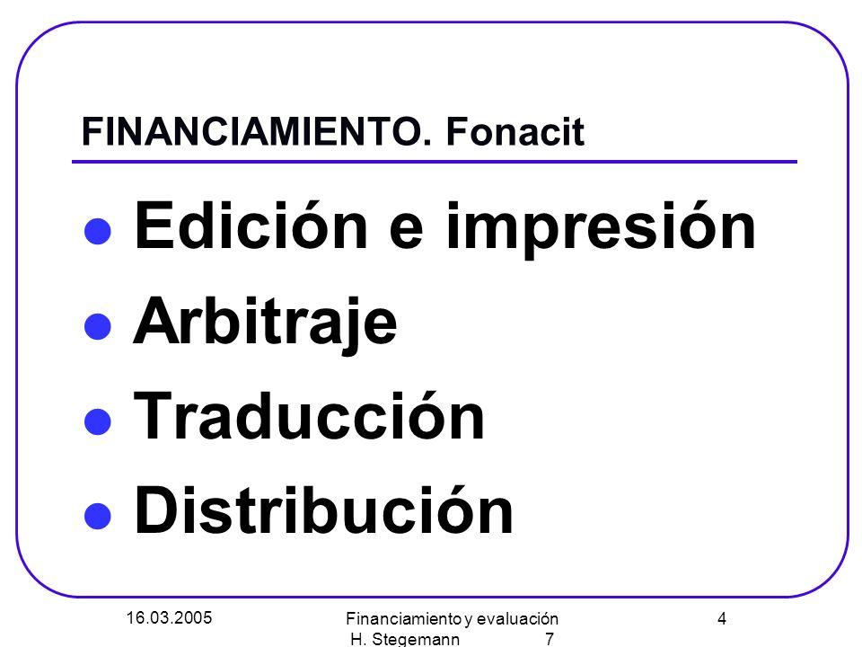 16.03.2005 Financiamiento y evaluación H. Stegemann 7 4 FINANCIAMIENTO. Fonacit Edición e impresión Arbitraje Traducción Distribución