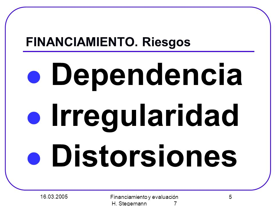 16.03.2005 Financiamiento y evaluación H. Stegemann 7 5 FINANCIAMIENTO.