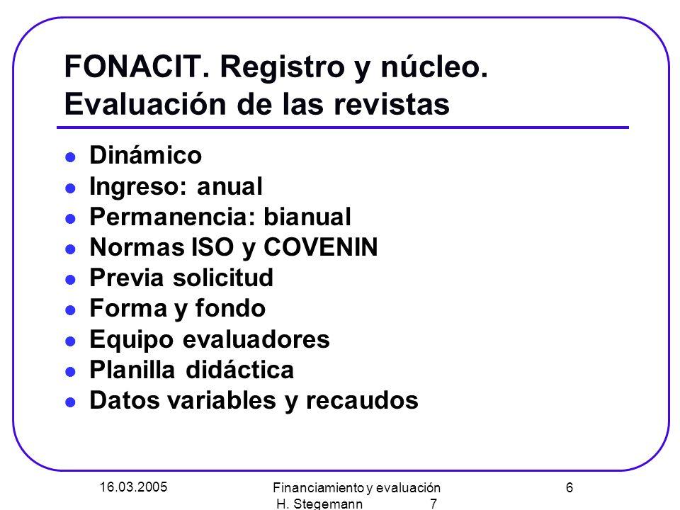 16.03.2005 Financiamiento y evaluación H. Stegemann 7 6 FONACIT.