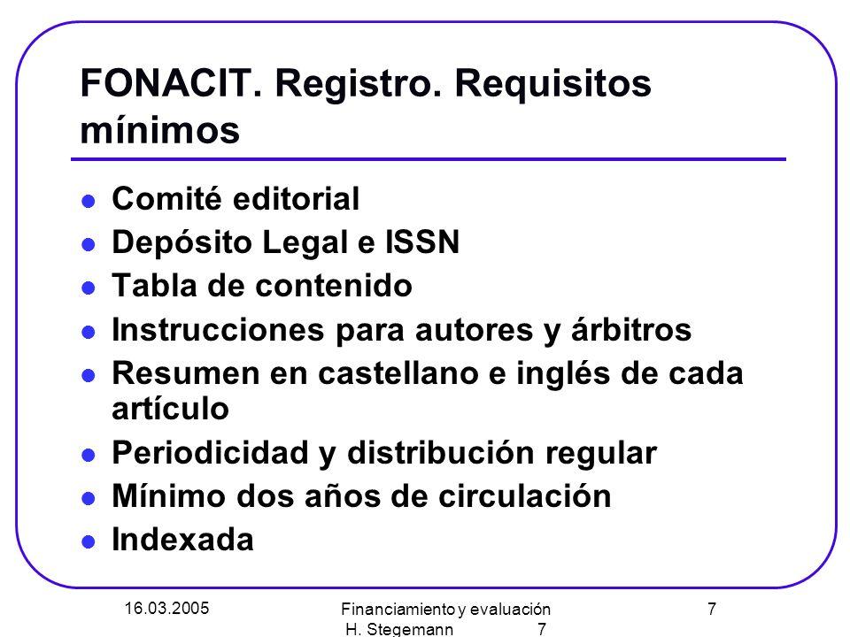 16.03.2005 Financiamiento y evaluación H. Stegemann 7 7 FONACIT. Registro. Requisitos mínimos Comité editorial Depósito Legal e ISSN Tabla de contenid