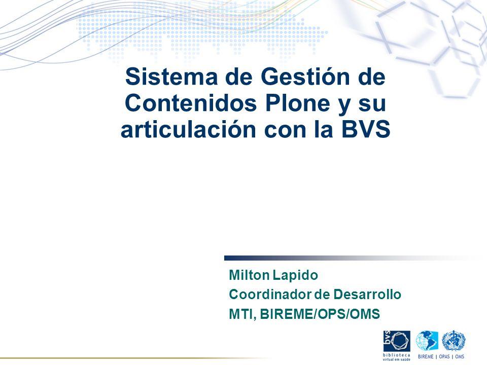Sistema de Gestión de Contenidos Plone y su articulación con la BVS Milton Lapido Coordinador de Desarrollo MTI, BIREME/OPS/OMS