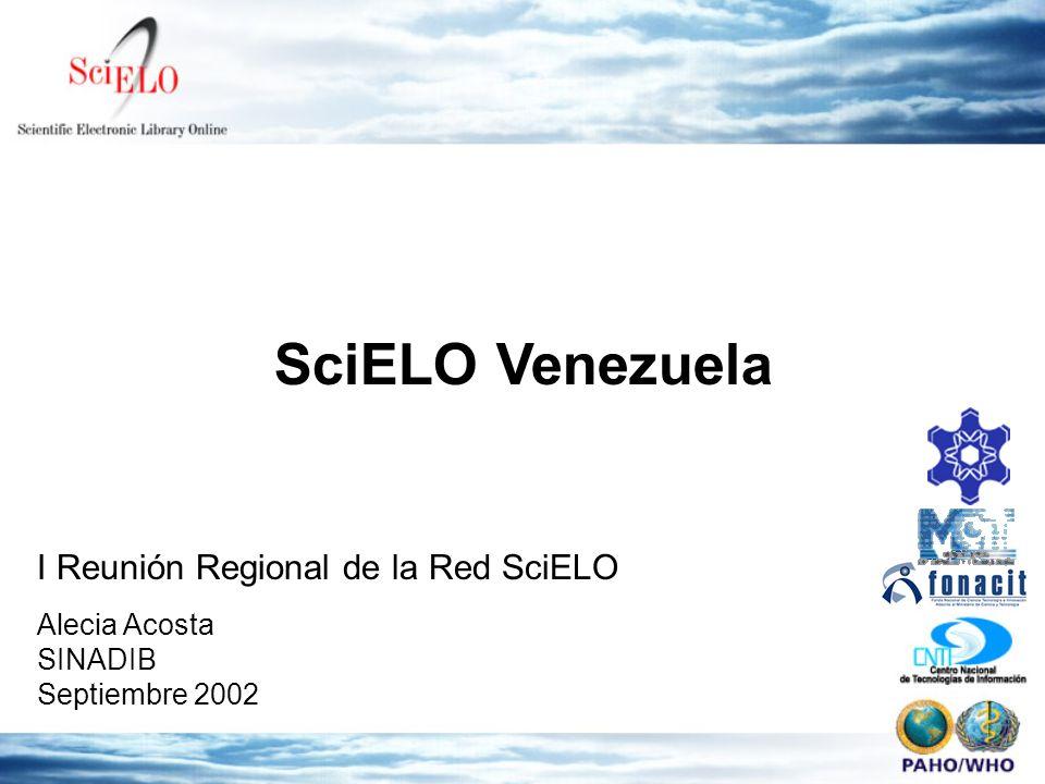 SciELO Venezuela Alecia Acosta SINADIB Septiembre 2002 I Reunión Regional de la Red SciELO