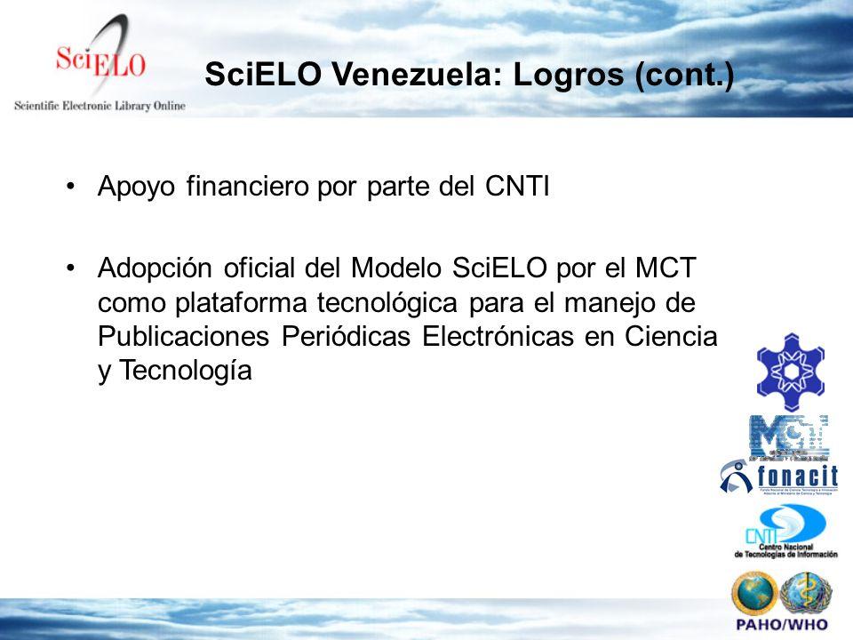Apoyo financiero por parte del CNTI Adopción oficial del Modelo SciELO por el MCT como plataforma tecnológica para el manejo de Publicaciones Periódicas Electrónicas en Ciencia y Tecnología SciELO Venezuela: Logros (cont.)