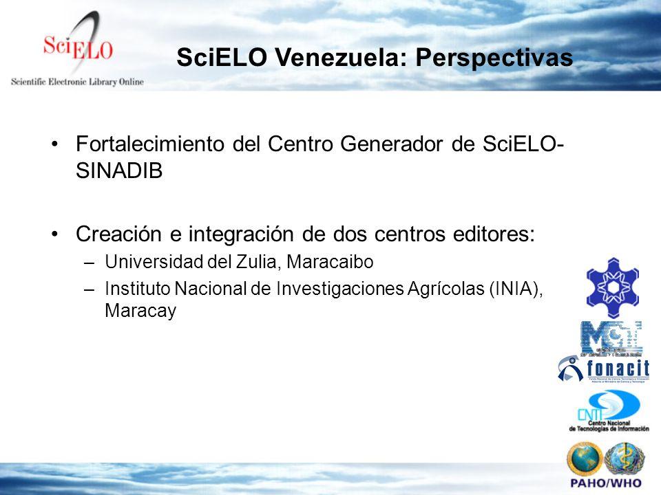 Fortalecimiento del Centro Generador de SciELO- SINADIB Creación e integración de dos centros editores: –Universidad del Zulia, Maracaibo –Instituto N