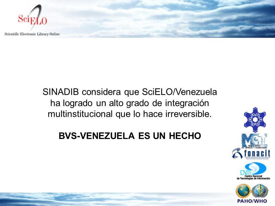 SINADIB considera que SciELO/Venezuela ha logrado un alto grado de integración multinstitucional que lo hace irreversible. BVS-VENEZUELA ES UN HECHO
