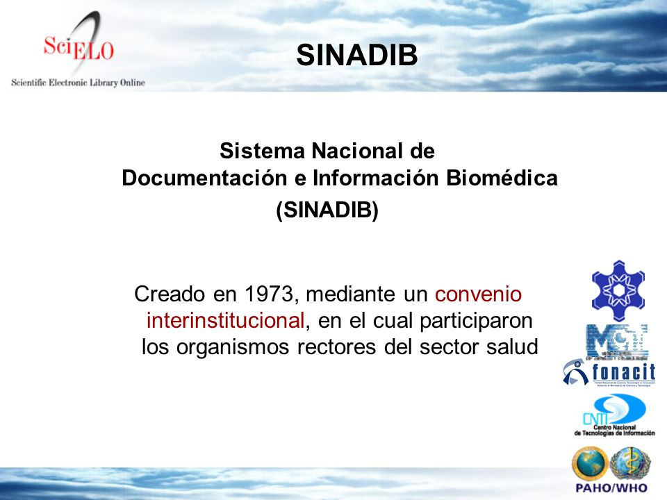 Sistema Nacional de Documentación e Información Biomédica (SINADIB) Creado en 1973, mediante un convenio interinstitucional, en el cual participaron los organismos rectores del sector salud SINADIB