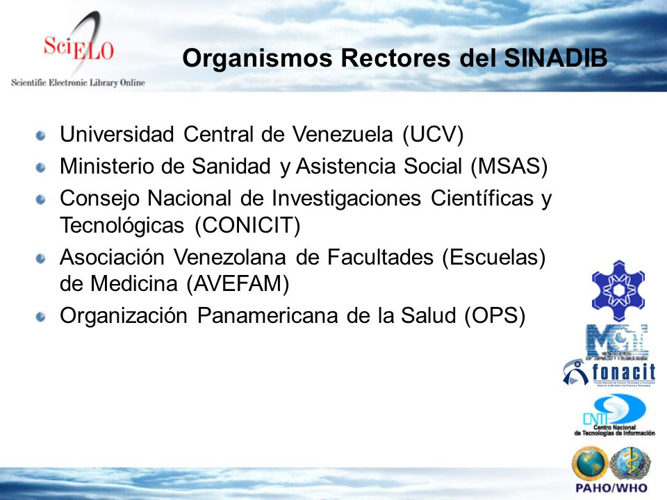 Universidad Central de Venezuela (UCV) Ministerio de Sanidad y Asistencia Social (MSAS) Consejo Nacional de Investigaciones Científicas y Tecnológicas (CONICIT) Asociación Venezolana de Facultades (Escuelas) de Medicina (AVEFAM) Organización Panamericana de la Salud (OPS) Organismos Rectores del SINADIB