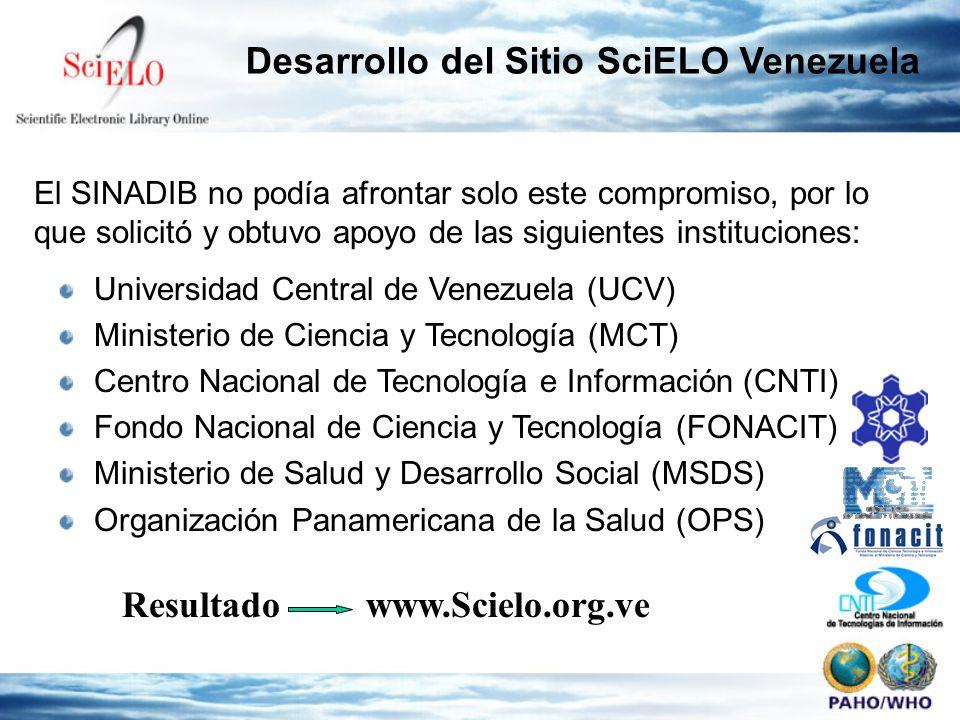 Desarrollo del Sitio SciELO Venezuela Universidad Central de Venezuela (UCV) Ministerio de Ciencia y Tecnología (MCT) Centro Nacional de Tecnología e