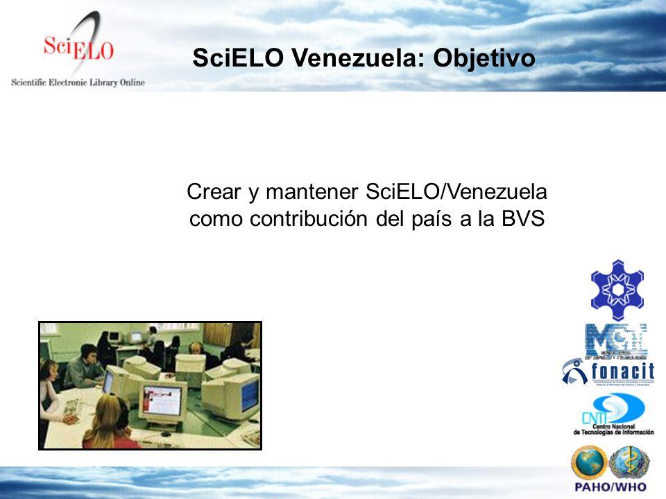 SciELO Venezuela: Objetivo Crear y mantener SciELO/Venezuela como contribución del país a la BVS