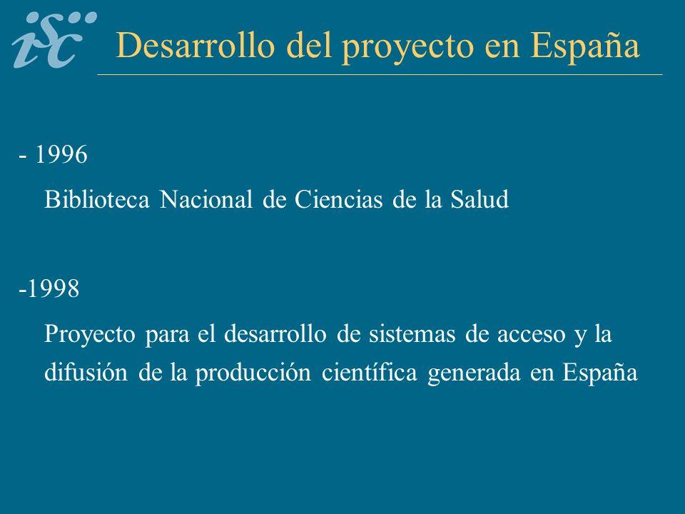 Desarrollo del proyecto en España - 1996 Biblioteca Nacional de Ciencias de la Salud -1998 Proyecto para el desarrollo de sistemas de acceso y la difusión de la producción científica generada en España