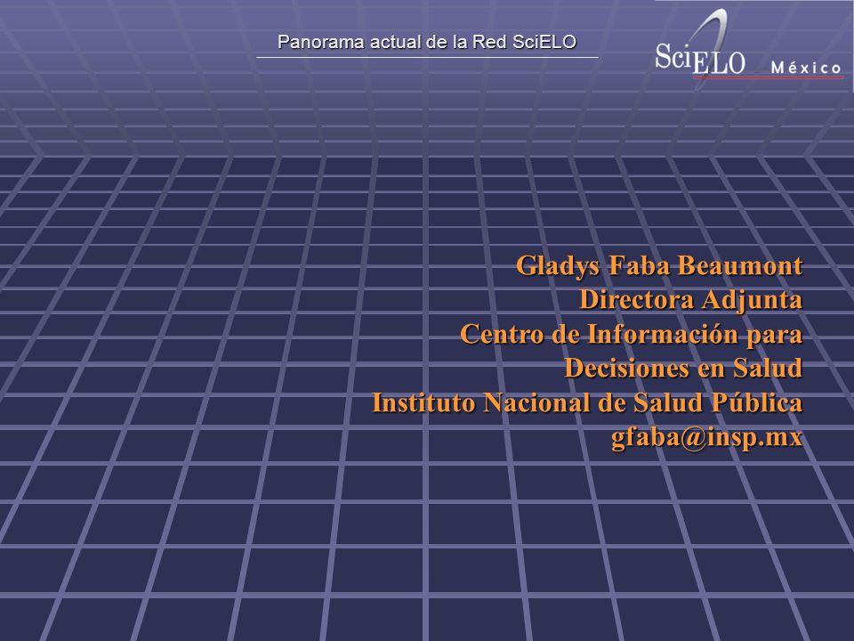 Panorama actual de la Red SciELO Gladys Faba Beaumont Directora Adjunta Centro de Información para Decisiones en Salud Instituto Nacional de Salud Pública gfaba@insp.mx