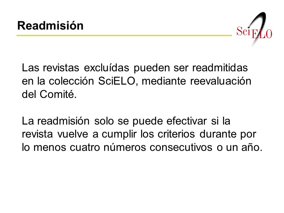 Las revistas excluídas pueden ser readmitidas en la colección SciELO, mediante reevaluación del Comité.