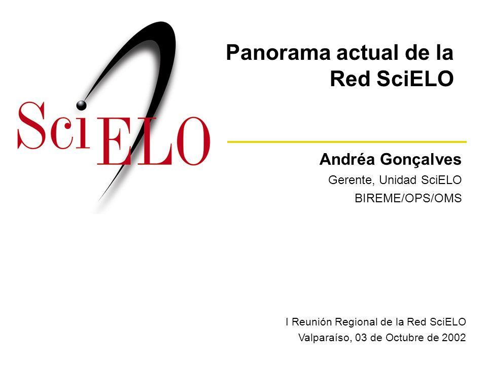Andréa Gonçalves Gerente, Unidad SciELO BIREME/OPS/OMS I Reunión Regional de la Red SciELO Valparaíso, 03 de Octubre de 2002 Panorama actual de la Red SciELO