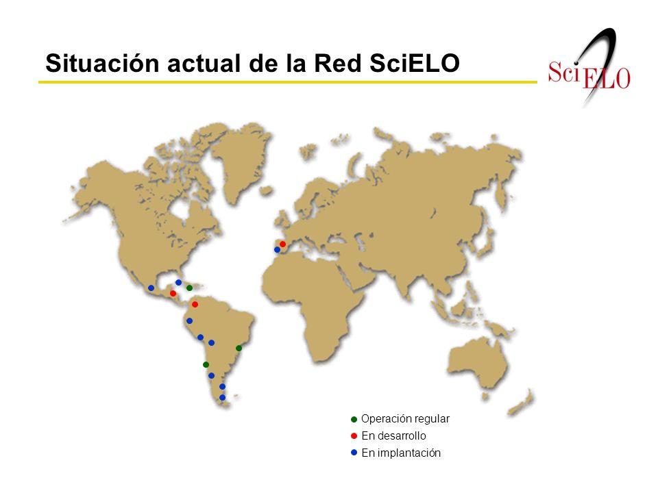 Situación actual de la Red SciELO Operación regular En desarrollo En implantación