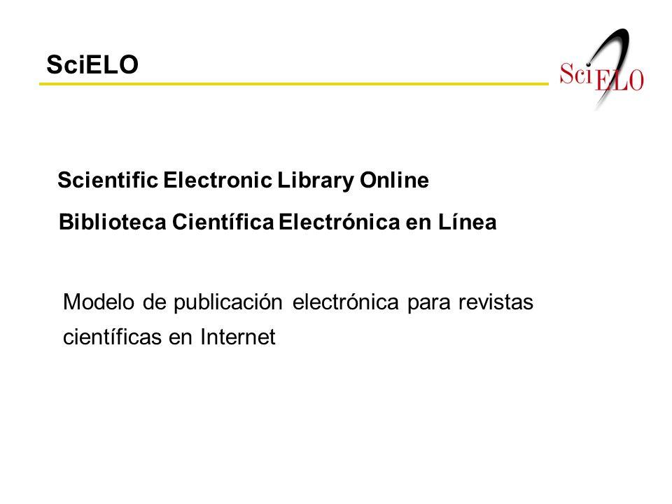 SciELO Modelo de publicación electrónica para revistas científicas en Internet Scientific Electronic Library Online Biblioteca Científica Electrónica en Línea