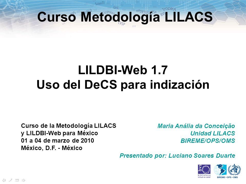 Maria Anália da Conceição Unidad LILACS BIREME/OPS/OMS Presentado por: Luciano Soares Duarte Curso Metodología LILACS Curso de la Metodología LILACS y