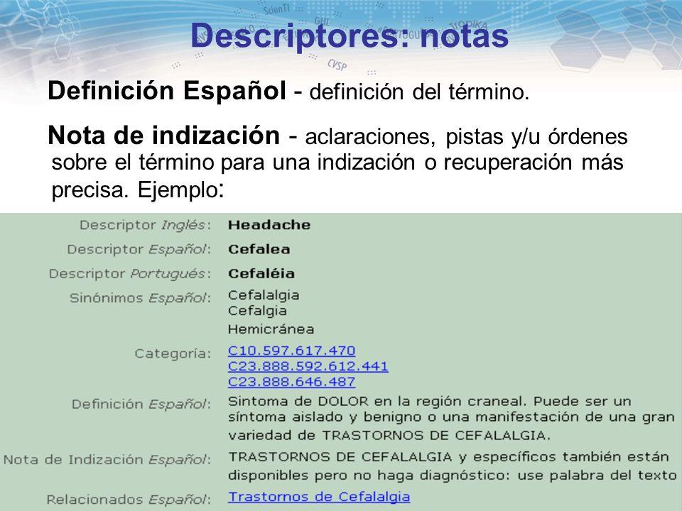 14 Descriptores: notas Definición Español - definición del término. Nota de indización - aclaraciones, pistas y/u órdenes sobre el término para una in
