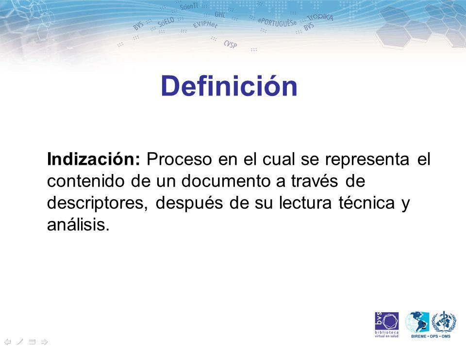 2 Definición Indización: Proceso en el cual se representa el contenido de un documento a través de descriptores, después de su lectura técnica y análi