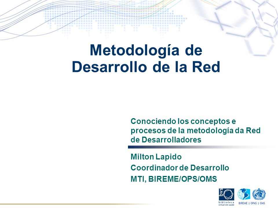 Metodología de Desarrollo de la Red Conociendo los conceptos e procesos de la metodología da Red de Desarrolladores Milton Lapido Coordinador de Desar
