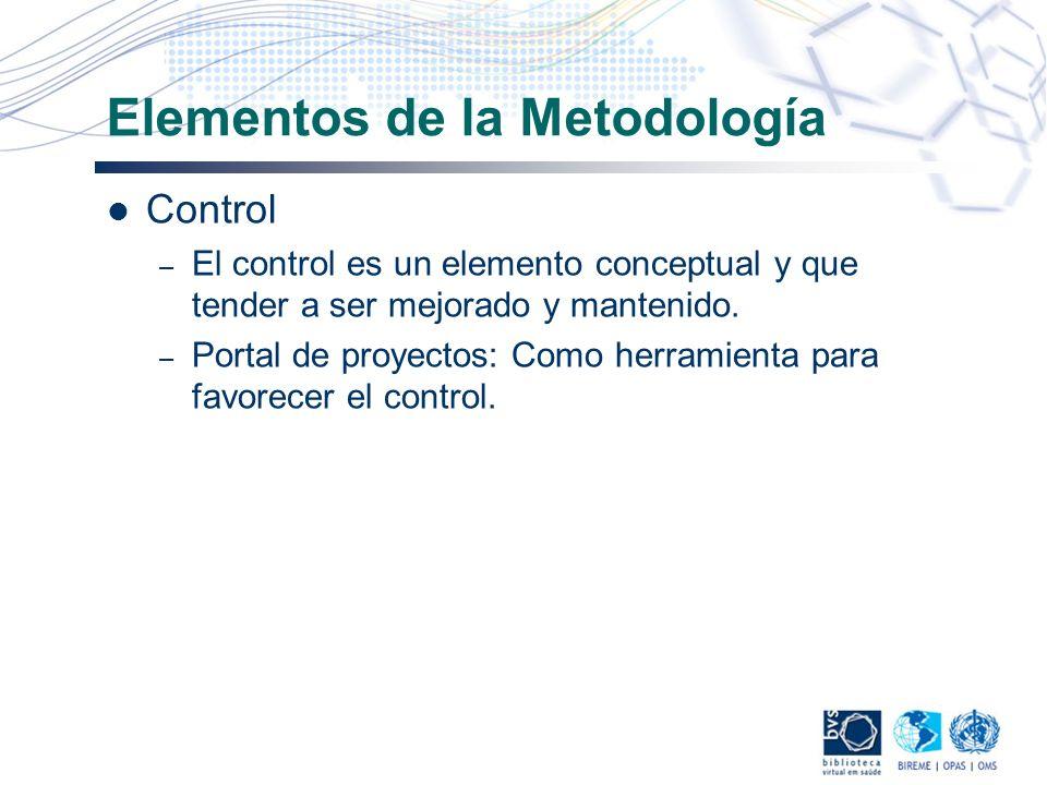 Elementos de la Metodología Control – El control es un elemento conceptual y que tender a ser mejorado y mantenido. – Portal de proyectos: Como herram