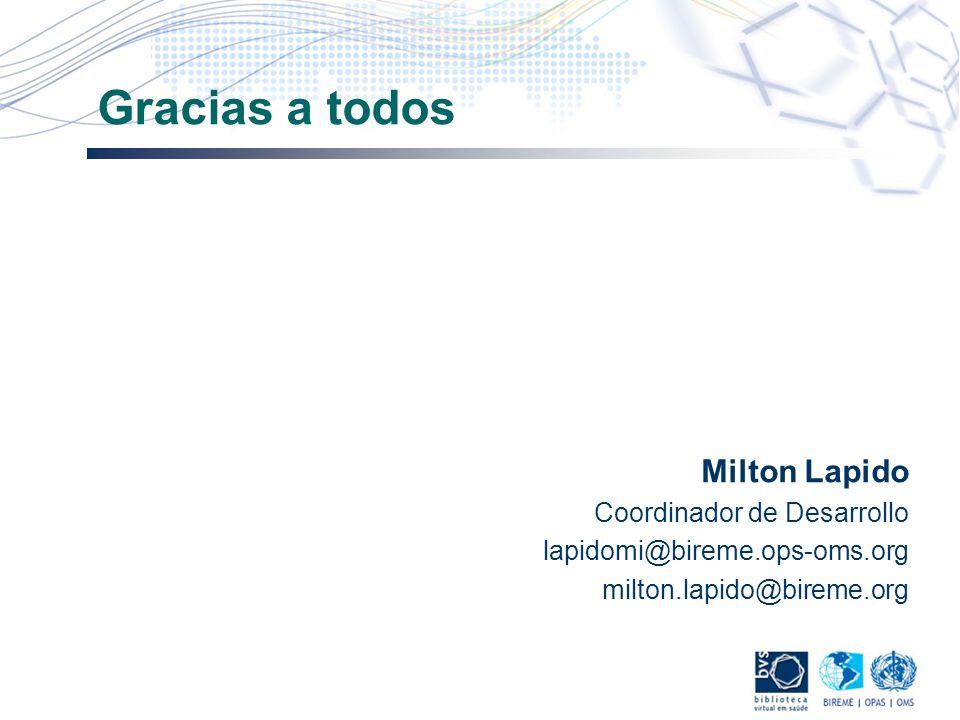 Gracias a todos Milton Lapido Coordinador de Desarrollo lapidomi@bireme.ops-oms.org milton.lapido@bireme.org