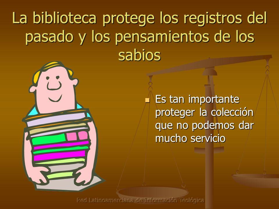 Red Latinoamerciana de Información Teológica La biblioteca protege los registros del pasado y los pensamientos de los sabios Es tan importante proteger la colección que no podemos dar mucho servicio