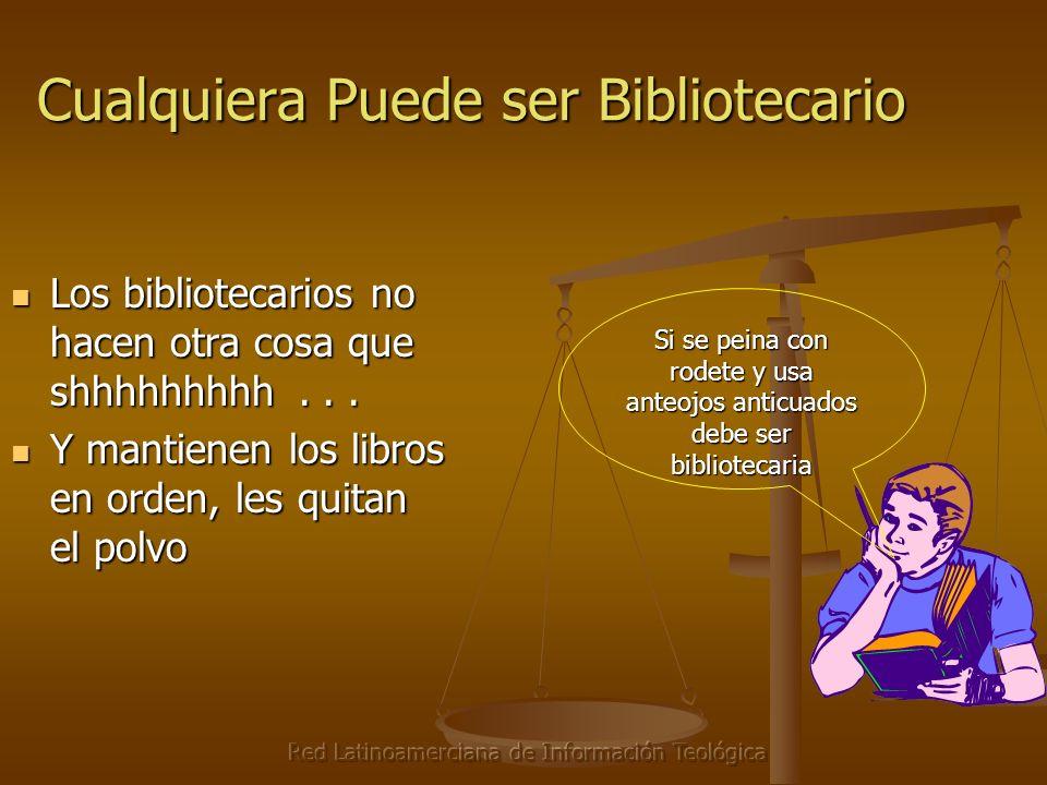 Red Latinoamerciana de Información Teológica Cualquiera Puede ser Bibliotecario Los bibliotecarios no hacen otra cosa que shhhhhhhhh... Los biblioteca