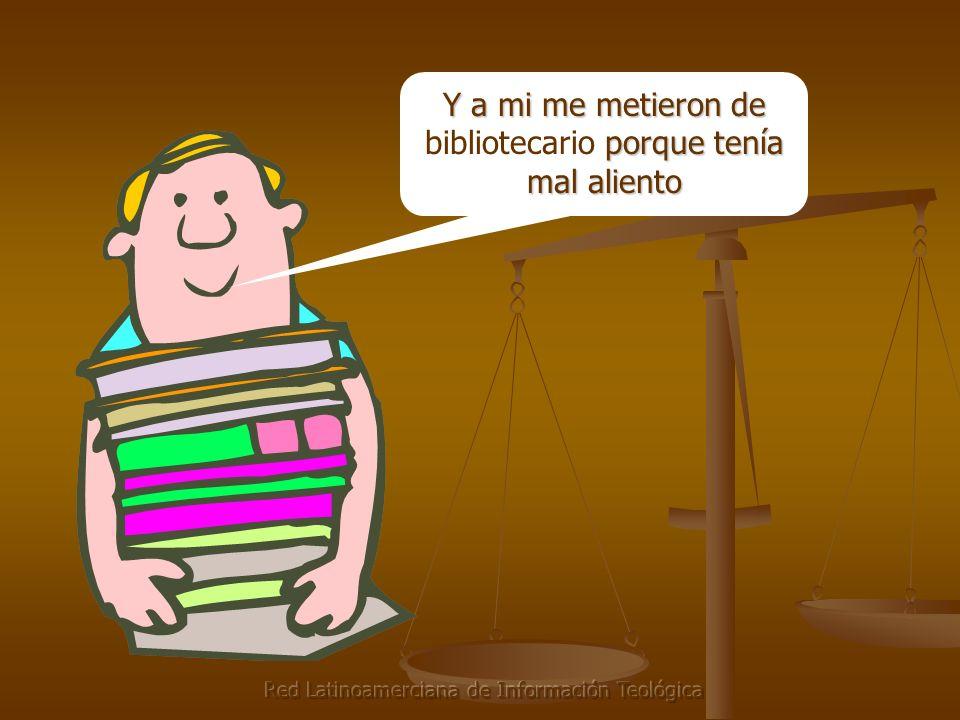 Red Latinoamerciana de Información Teológica Y a mi me metieron de porque tenía mal aliento Y a mi me metieron de bibliotecario porque tenía mal aliento