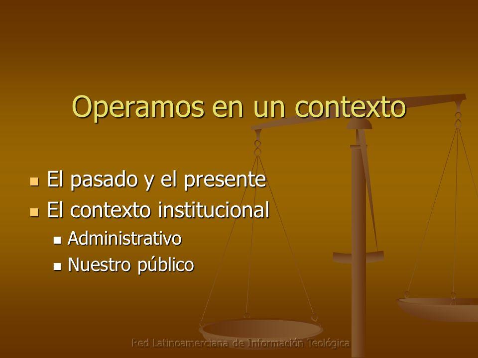 Red Latinoamerciana de Información Teológica Operamos en un contexto El pasado y el presente El pasado y el presente El contexto institucional El cont