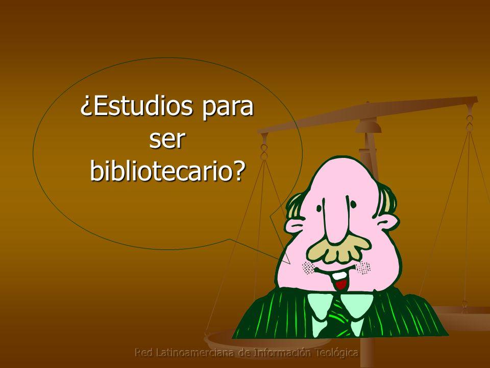 Red Latinoamerciana de Información Teológica ¿Estudios para ser bibliotecario