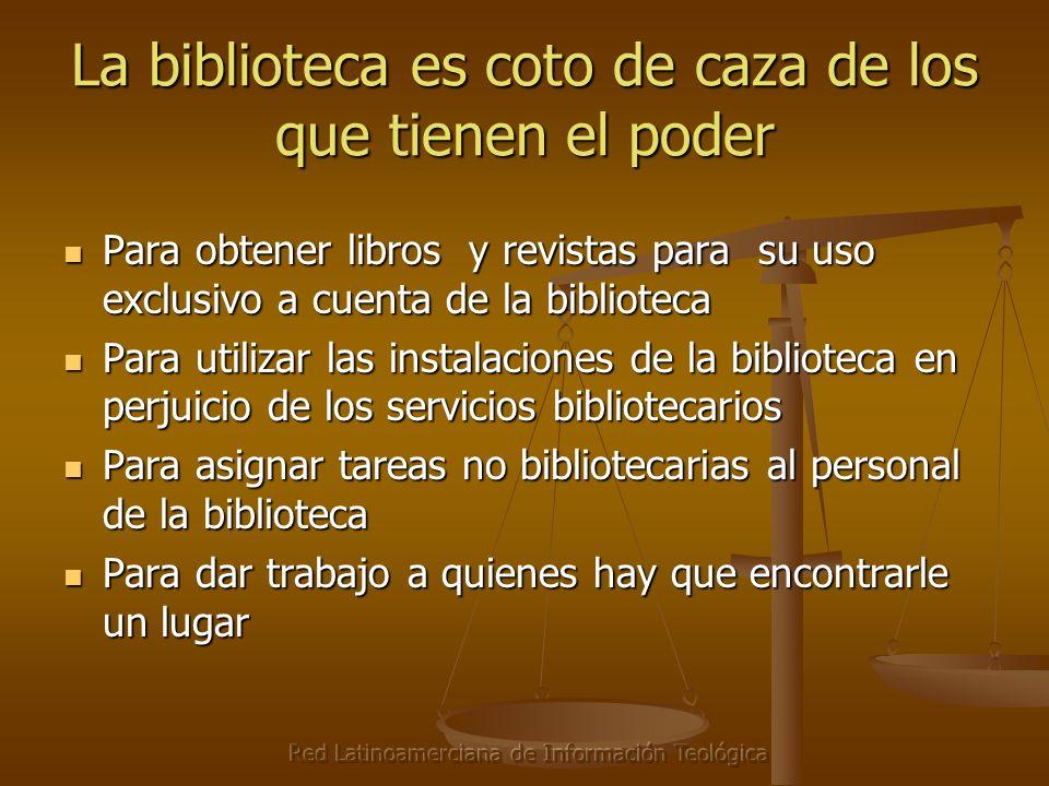 Red Latinoamerciana de Información Teológica La biblioteca es coto de caza de los que tienen el poder Para obtener libros y revistas para su uso exclu