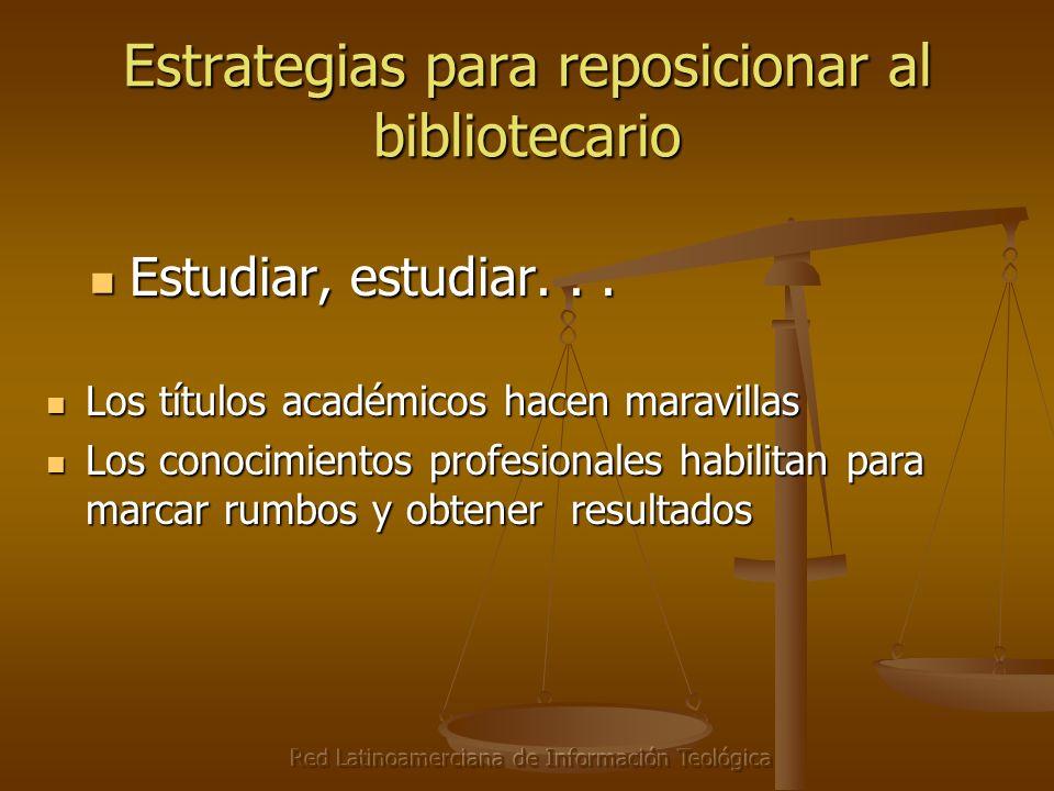 Red Latinoamerciana de Información Teológica Estrategias para reposicionar al bibliotecario Estudiar, estudiar... Estudiar, estudiar... Los títulos ac