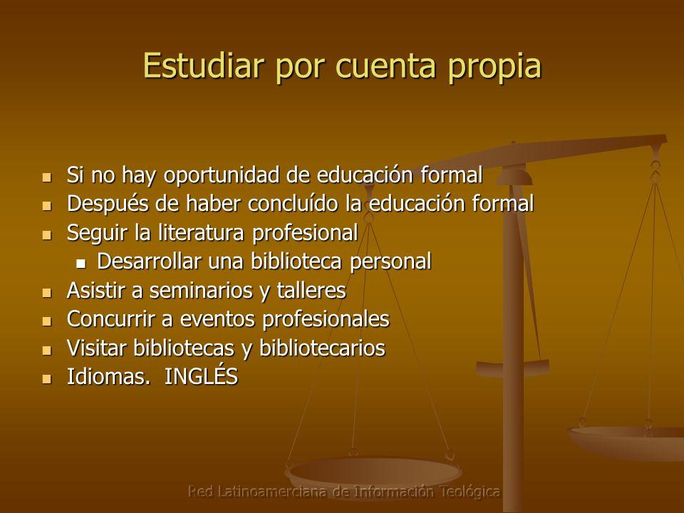 Red Latinoamerciana de Información Teológica Estudiar por cuenta propia Si no hay oportunidad de educación formal Si no hay oportunidad de educación f