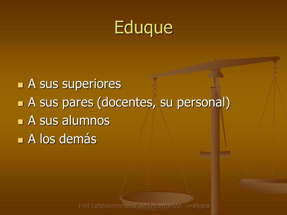 Red Latinoamerciana de Información Teológica Eduque A sus superiores A sus superiores A sus pares (docentes, su personal) A sus pares (docentes, su pe